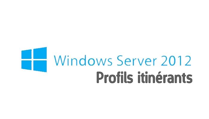 WS 2012 R2: Les profils itinérants