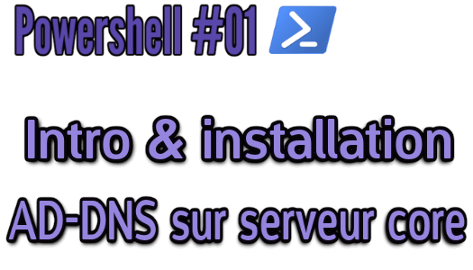 Powershell #01| Installer un serveur AD/DNS en mode Core