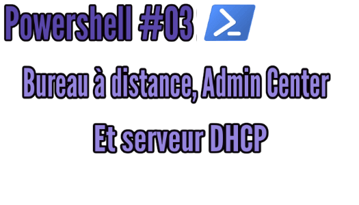 Powershell #03 | Admincenter, Bureau à distance, et DHCP