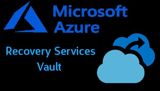 Microsoft Azure: Sauvegarde de VMs via Recovery Services Vault