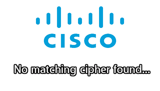 Cisco: no matching cipher found